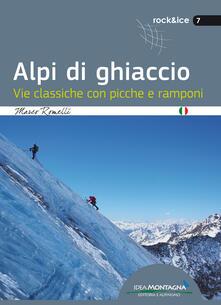 Alpi di ghiaccio. Vie classiche con picche e ramponi - Marco Romelli - copertina