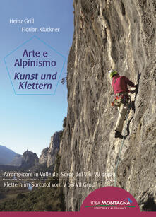Arte e alpinismo. Arrampicare in Valle del Sarca dal 5° al 7° grado. Ediz. italiana e tedesca - Heinz Grill,Florian Kluckner - copertina