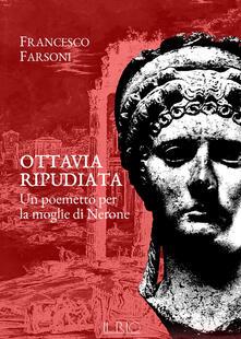 Ottavia ripudiata. Un poemetto per la moglie di Nerone - Francesco Farsoni - copertina