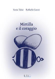 Mirtilla e il coraggio - Sonia Tabai,Raffaella Garosi - copertina