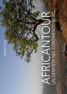 Africantour. Un dentista nel continente nero - A. Curti - copertina