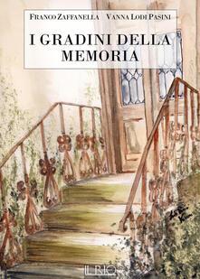 I gradini della memoria - Franco Zaffanella,Vanna Lodi Pasini - copertina