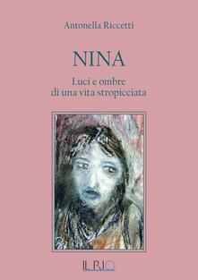 Nina. Luci e ombre di una vita stropicciata - Antonella Riccetti - copertina