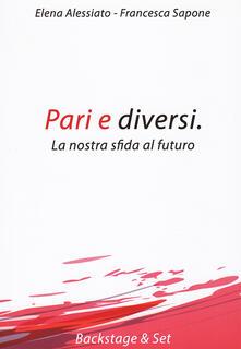 Pari e diversi. La nostra sfida al futuro - Elena Alessiato,Francesca Sapone - copertina