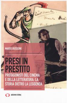 Presi in prestito. Protagonisti del cinema e della letteratura: la storia dietro la leggenda - Mario Bussoni - copertina