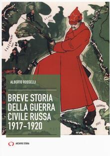 Breve storia della guerra civile russa 1917-1920 - Alberto Rosselli - copertina