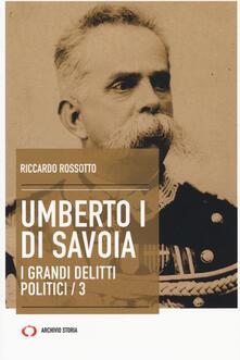 Mercatinidinataletorino.it Umberto I di Savoia. I grandi delitti politici. Vol. 3 Image