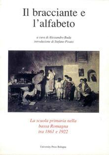 Il bracciante e l'alfabeto. La scuola primaria nella bassa Romagna tra 1861 e 1922 - copertina