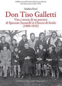 Don Tiso Galletti. Vita e morte di un parroco di Spazzate Sassatelli in diocesi di Imola (1909-1945)