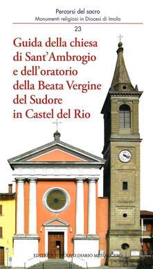 Guida della chiesa di Sant'Ambrogio e dell'oratorio della Beata Vergine del Sudore in Castel del Rio - Andrea Ferri,Marco Violi - copertina