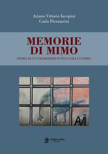 Memorie di Mimo. Storia di un carabiniere in fuga dalla guerra - Ariano Vittorio Iacopini,Carla Piermarini - copertina