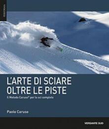 Ristorantezintonio.it L' arte di sciare oltre le piste. Il metodo Caruso per lo sci completo Image