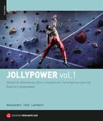 Jollypower. Vol. 1: Metodi di allenamento fisico e mentale per l'arrampicata sportiva.