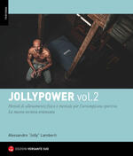 Jollypower. Vol. 2: Manuale di tecniche base ed evolute per l'arrampicata sportiva, e metodi di allenamento mentale.