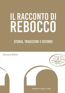 Il racconto di Rebocco. Storia, tradizioni e ricordi - Giovanni Bilotti - copertina