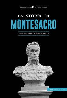 La storia di Montesacro. Dalla preistoria ai giorni nostri - copertina
