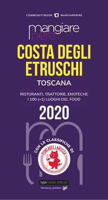 Mangiare bere Costa degli Etruschi, Toscana. Ristoranti, trattorie, enoteche. I 100 (+1) luoghi del food - copertina