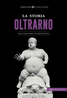 La storia dellOltrarno. Dalla Preistoria ai giorni nostri.pdf