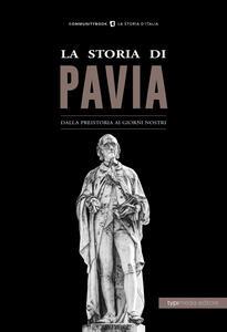 La storia di Pavia. Dalla preistoria ai giorni nostri - Giovanni Scarpa - copertina