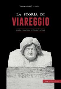 La storia di Viareggio. Dalla Preistoria ai giorni nostri - copertina