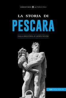 La storia di Pescara. Dalla preistoria ai giorni nostri - copertina