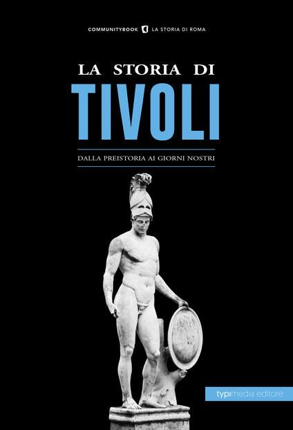 La storia di Tivoli. Dalla preistoria ai giorni nostri - copertina