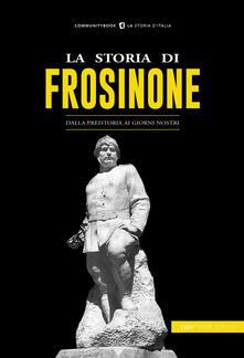 La storia di Frosinone. Dalla preistoria ai giorni nostri - copertina