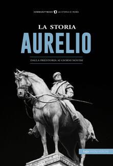 La storia. Aurelio. Dalla preistoria ai giorni nostri - copertina