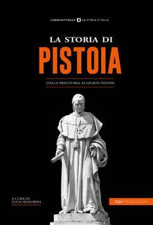 La storia di Pistoia. Dalla preistoria ai giorni nostri.pdf