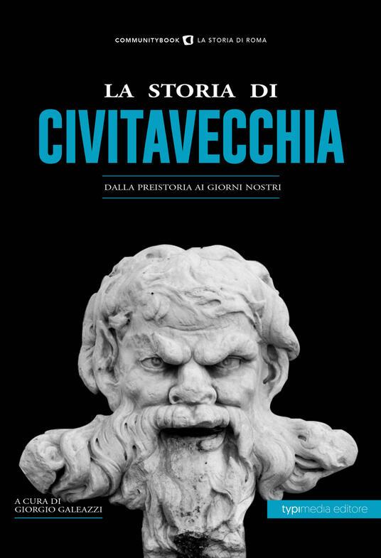 La storia di Civitavecchia. Dalla preistoria ai giorni nostri - copertina