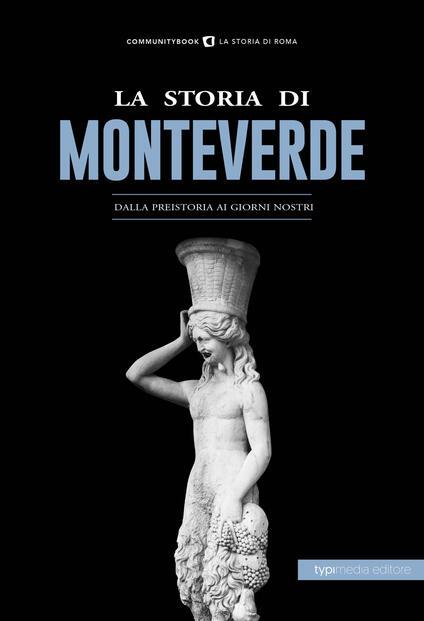 La storia di Monteverde. Dalla preistoria ai giorni nostri - copertina