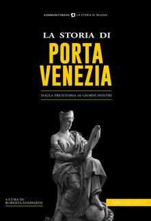 La storia di Porta Venezia. Dalla preistoria ai giorni nostri - copertina