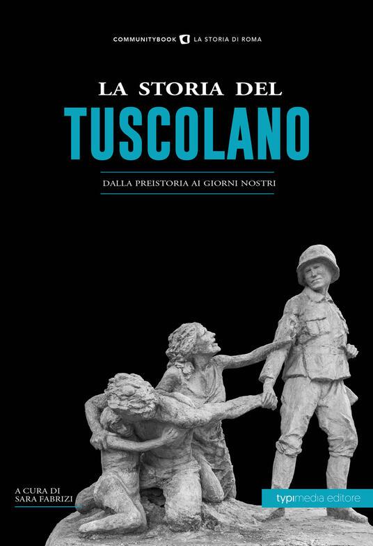 La storia del tuscolano. Dalla preistoria ai giorni nostri - copertina