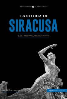 La storia di Siracusa. Dalla preistoria ai giorni nostri - copertina