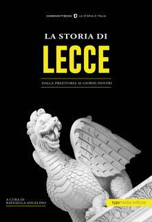 La storia di Lecce. Dalla preistoria ai giorni nostri - copertina