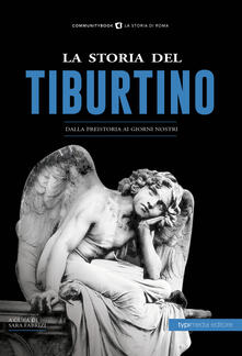 La storia del Tiburtino. Dalla preistoria ai giorni nostri - copertina