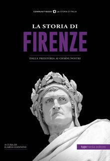 La storia di Firenze. Dalla preistoria ai giorni nostri - copertina
