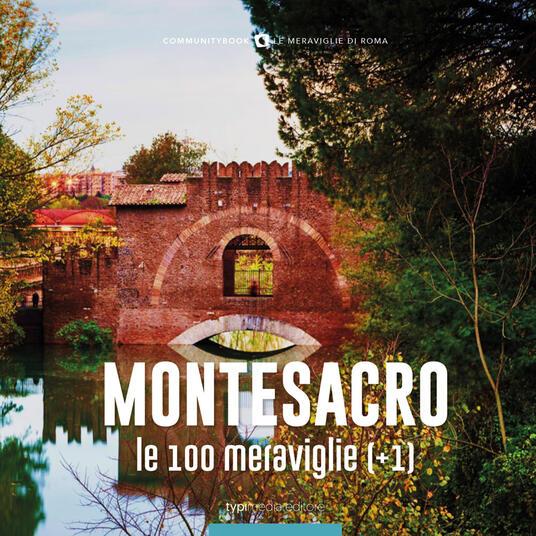 Montesacro, le 100 meraviglie (+1). Ediz. illustrata - copertina