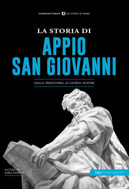 La storia di Appio. San Giovanni. Dalla preistoria ai giorni nostri - copertina
