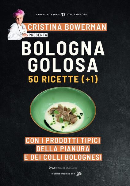 Bologna golosa. 50 ricette (+ 1) con i prodotti tipici della pianura e dei colli bolognesi - copertina