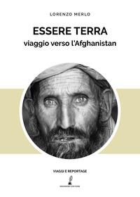 Essere terra. Viaggio verso l'Afghanistan - Merlo Lorenzo - wuz.it