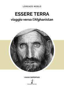 Essere terra. Viaggio verso l'Afghanistan - Lorenzo Merlo - copertina