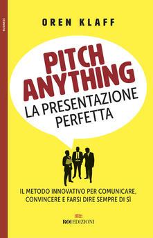 Radiospeed.it Pitch anything. La presentazione perfetta. Il metodo innovativo per comunicare, convincere e farsi dire sempre di sì Image