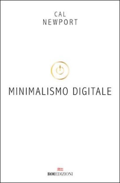 Minimalismo digitale. Rimettere a fuoco la propria vita in un mondo pieno di distrazioni - Cal Newport - copertina