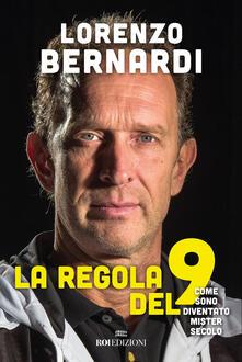 La regola del 9. Come sono diventato Mister Secolo - Lorenzo Bernardi - copertina