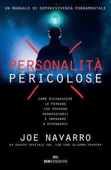Personalità pericolose. Come riconoscere le persone che possono danneggiarci e imparare a difenderci.pdf