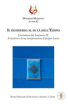 Voluntariadobaleares2014.es Il desiderio al di là dell'Edipo. Una lettura del «Seminario VI. Il desiderio e la sua interpretazione» di Jacques Lacan Image