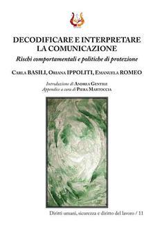 Decodificare e interpretare la comunicazione. Rischi comportamentali e politiche di protezione - Carla Basili,Oriana Ippoliti,Emanuela Romeo - copertina