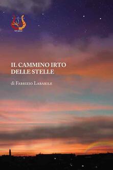 Il cammino irto delle stelle - Fabrizio Labarile - copertina