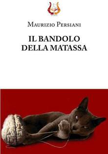 Il bandolo della matassa - Maurizio Persiani - copertina